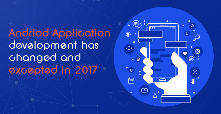 How the Mobile Application Development Has Changed? What is expected in 2017?